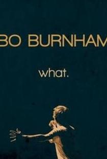 Assistir Bo Burnham: What Online Grátis Dublado Legendado (Full HD, 720p, 1080p) |  | 2013