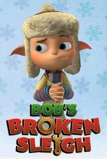 Assistir Bob's Broken Sleigh Online Grátis Dublado Legendado (Full HD, 720p, 1080p) | Jay Surridge | 2015