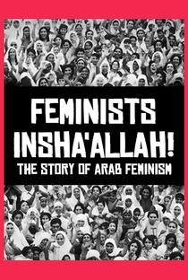 Assistir Feminists Insha'allah! The Story of Arab Feminism Online Grátis Dublado Legendado (Full HD, 720p, 1080p) | Feriel Ben Mahmoud | 2015