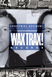 Assistir Industrial Accident: The Story of Wax Trax! Records Online Grátis Dublado Legendado (Full HD, 720p, 1080p) | Julia Nash | 2018