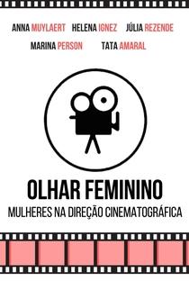 Assistir Olhar Feminino - Mulheres na Direção Cinematográfica Online Grátis Dublado Legendado (Full HD, 720p, 1080p) | Douglas Lemos