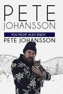 Assistir Pete Johansson: You Might Also Enjoy Pete Johansson Online Grátis Dublado Legendado (Full HD, 720p, 1080p) |  | 2016