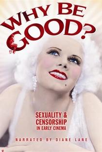 Assistir Por Que Ser Bom? Sexualidade & Censura nos primórdios do Cinema Online Grátis Dublado Legendado (Full HD, 720p, 1080p)   Elaina Archer   2007