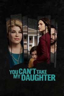 Assistir You Can't Take My Daughter Online Grátis Dublado Legendado (Full HD, 720p, 1080p) | Tori Garrett | 2020
