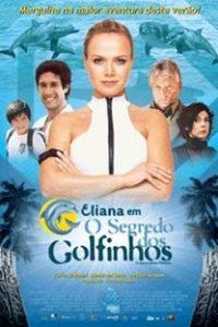 Assistir Eliana em O Segredo dos Golfinhos Online Grátis Dublado Legendado (Full HD, 720p, 1080p) | Eliana Fonseca | 2005